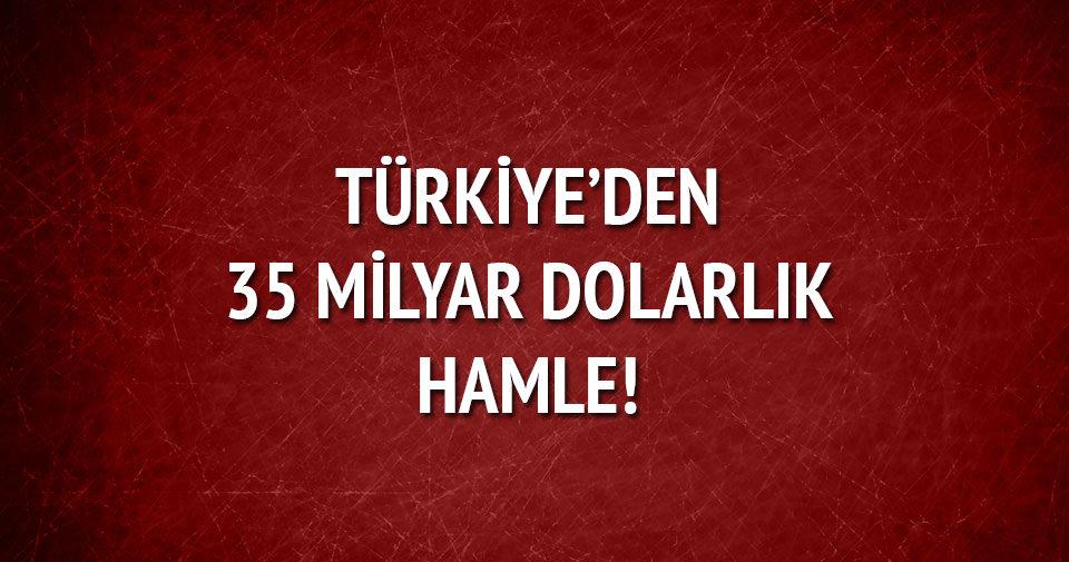 Türkiye'den 35 milyar dolarlık hamle