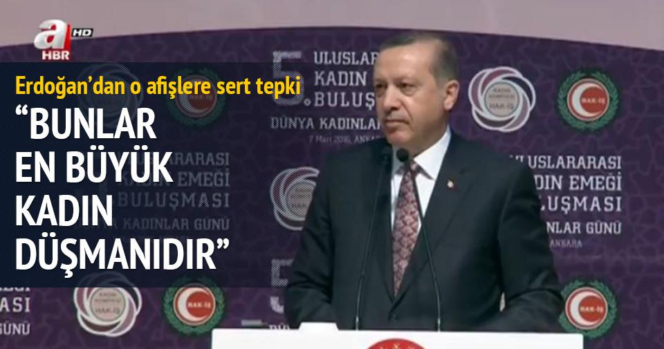 Erdoğan: Bunlar en büyük kadın düşmanı