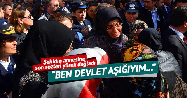 Şehit polisin annesine son sözü: 'Ben devlet aşığıyım, burada şehit olacağım'