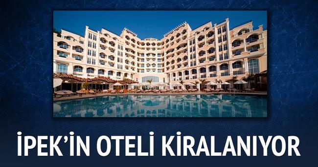 İpek'in o oteli kiralanıyor