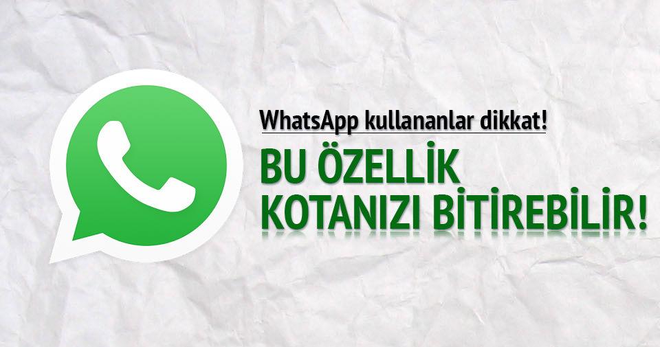 Whatsapp'ın bu özelliği kotanızı bitirebilir