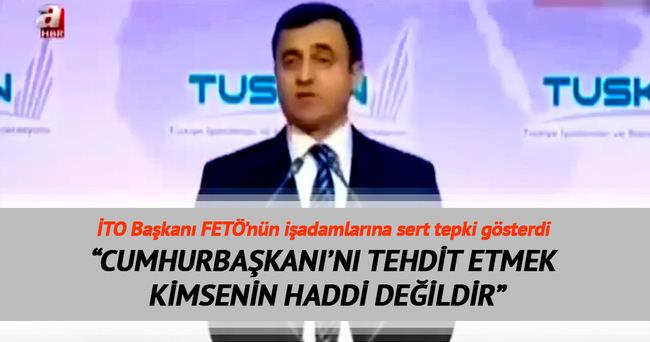 İTO Başkanı FETÖ'nün işadamlarına sert tepki gösterdi