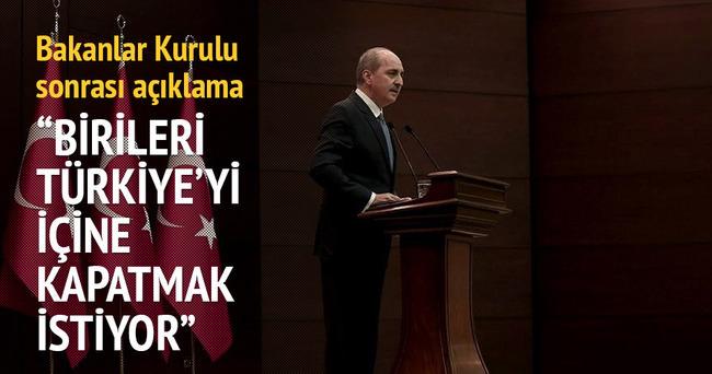 Numan Kurtulmuş: Birileri Türkiye'yi içine kapatmak istiyor