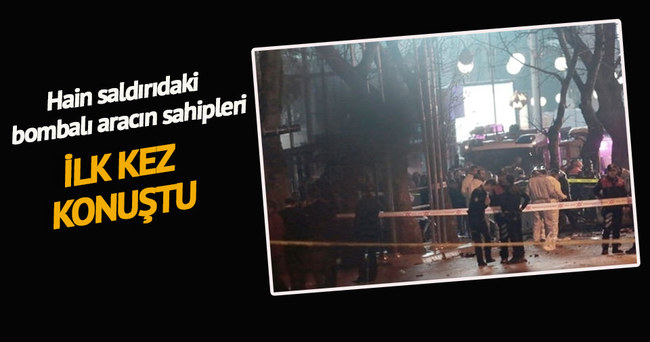 Ankara saldırısında kullanılan otomobilin sahipleri konuştu