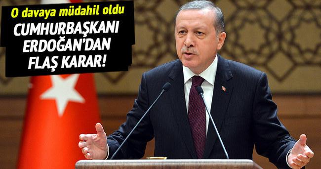 Cumhurbaşkanı Erdoğan o davaya müdahil oldu!