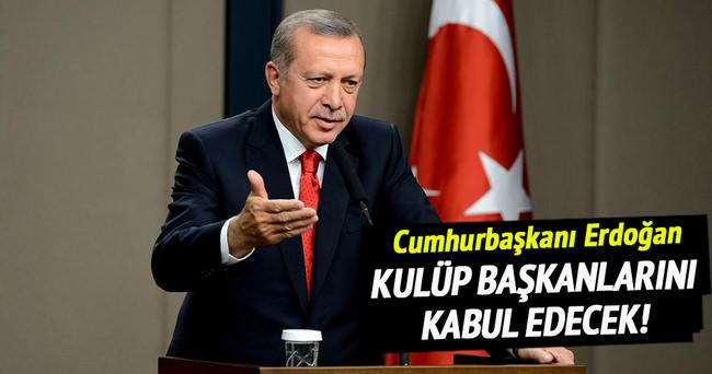 Erdoğan, kulüp başkanlarını kabul edecek
