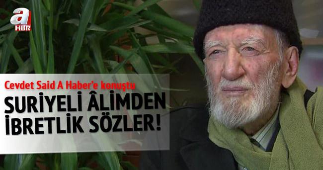 Suriyeli İslam âlimi Cevdet Said A Haber'e konuştu