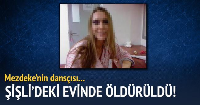 Mezdeke'nin dansçısı Şişli'deki evinde öldürüldü