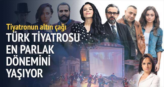 Türk tiyatrosu en parlak dönemini yaşıyor