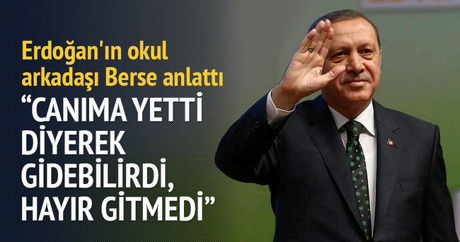 Erdoğan'ın okul arkadaşı Berse anlattı