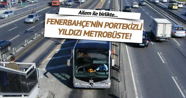 Fenerbahçe'nin Portekizli yıldızı metrobüse bindi