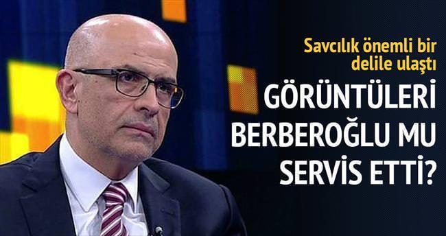 O görüntüleri Enis Berberoğlu mu servis etti?