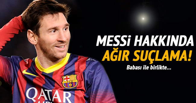 Messi hakkında ağır suçlama!