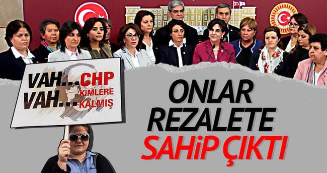 CHP'li kadın vekiller rezalete sahip çıktı