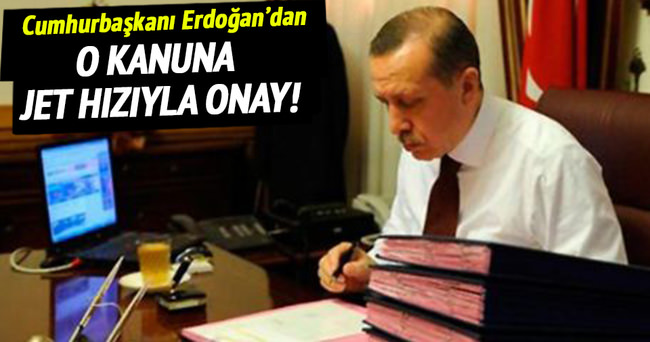 Cumhurbaşkanı Erdoğan'dan en hızlı onay