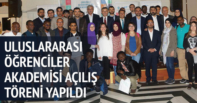 Uluslararası Öğrenciler Akademisi açılış töreni  yapıldı