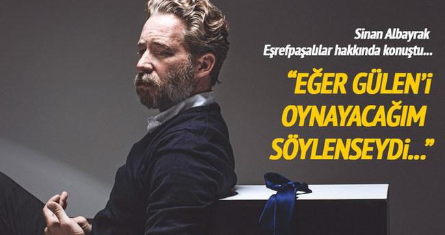 Sinan Albayrak: Fetullah Gülen'i oynayacağımı söylemediler!