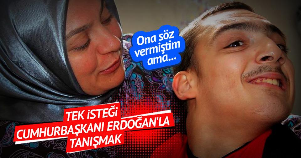 Tek isteği Cumhurbaşkanı Erdoğan'la tanışmak