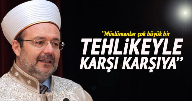 Mehmet Görmez: Müslümanlar büyük bir tehlikeyle karşı karşıya