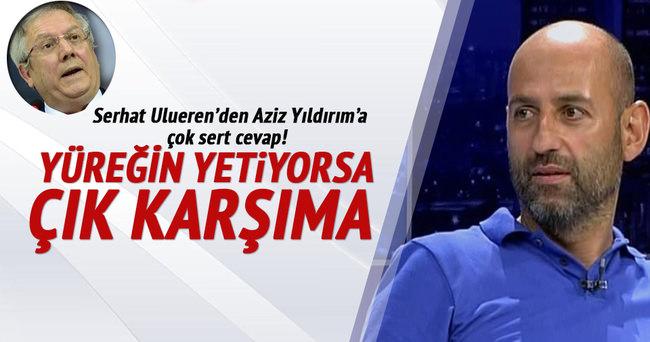 Serhat Ulueren'den Aziz Yıldırım'a çok sert cevap!