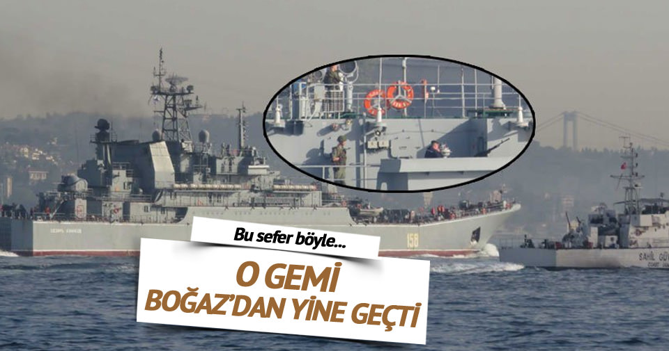 Kriz yaratan Rus gemisi yine Boğaz'dan geçti