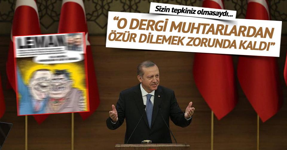 Erdoğan: O dergi muhtarlardan özür dilemek zorunda kaldı