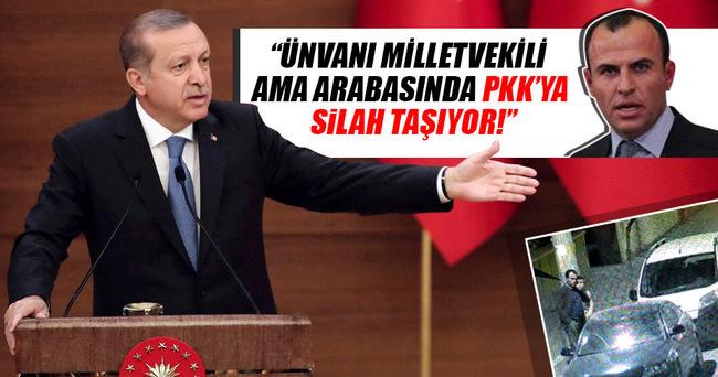 Erdoğan: Ünvanı milletvekili ama arabasında silah taşıyor