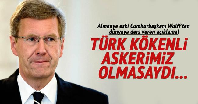 Almanya eski Cumhurbaşkanı Wulff: Türk kökenli askerimiz olmasaydı...