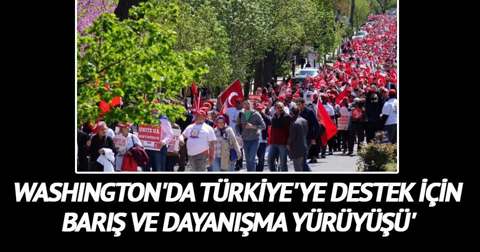 Washington'da Türkiye'ye destek için 'Barış ve Dayanışma Yürüyüşü' #lethistorydecide