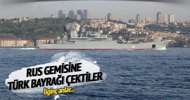 Rus gemisine Türk bayrağı çektiler