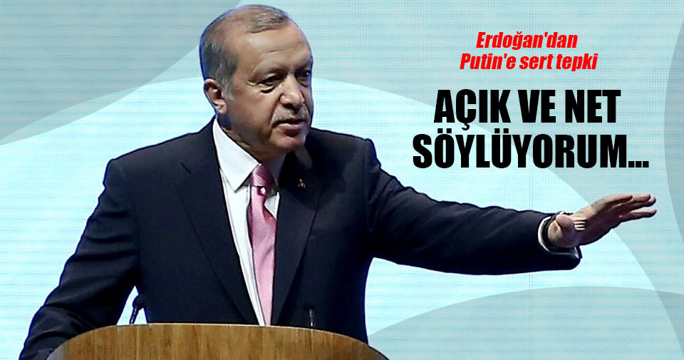 Cumhurbaşkanı Erdoğan'dan Putin'e sert tepki
