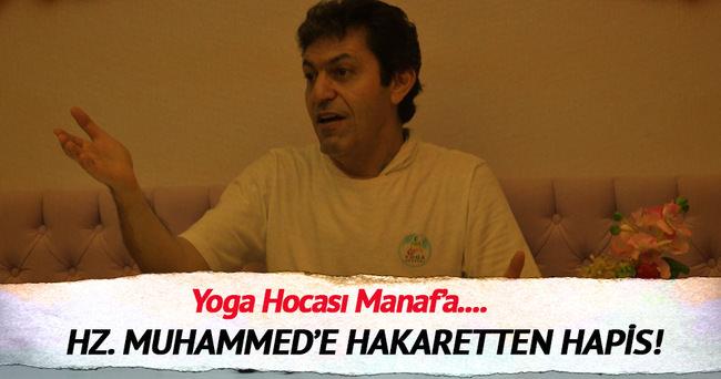 Yogacı Manaf'a Hz.Muhammed'e hakaretten hapis