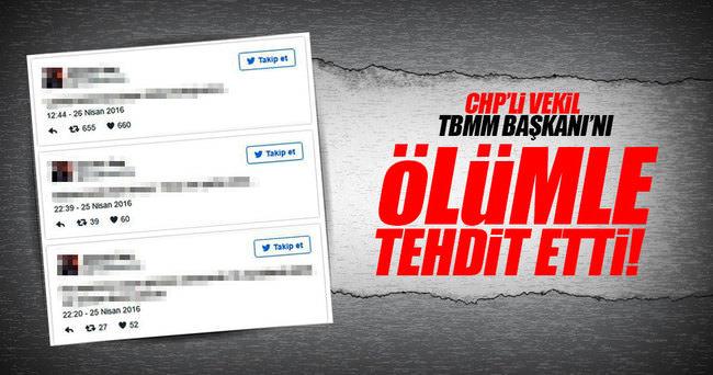CHP'li vekil TBMM Başkanı'nı ölümle tehdit etti!