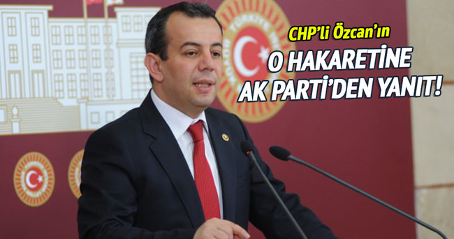AK Parti'den CHP'li Özcan'a cevap geldi!