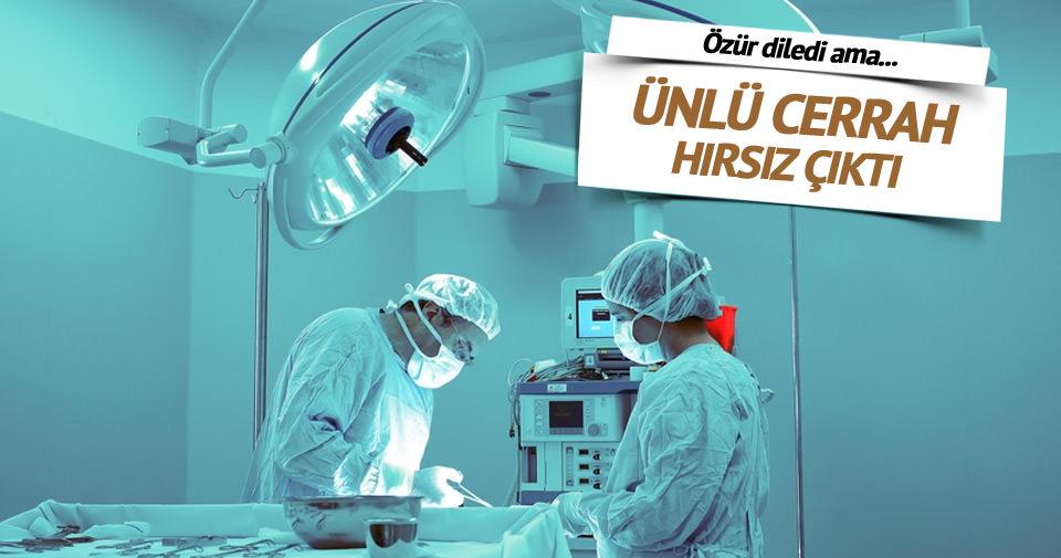 Dünyaca ünlü cerrah hırsız çıktı!