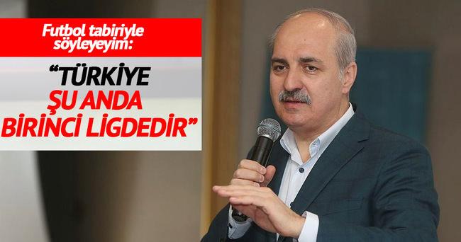Başbakan Yardımcısı Kurtulmuş: Türkiye şu anda birinci ligdedir
