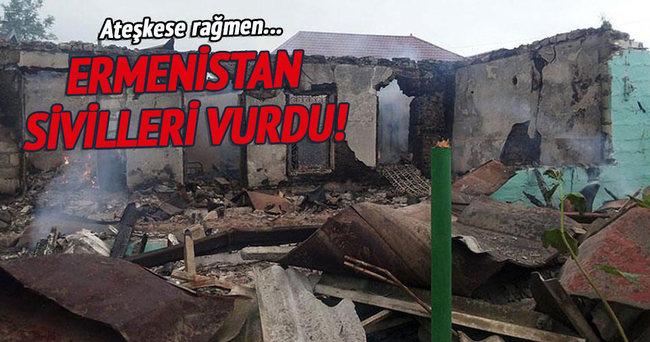 Ermenistan sivilleri vurdu!