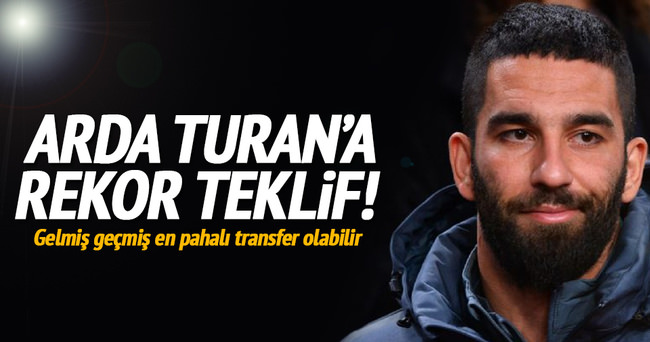 Arda Turan'a rekor teklif