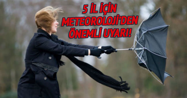 Meteoroloji'den 5 il için uyarı!