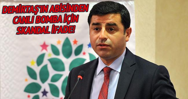 Demirtaş'ın abisinden canlı bomba için skandal benzetme!
