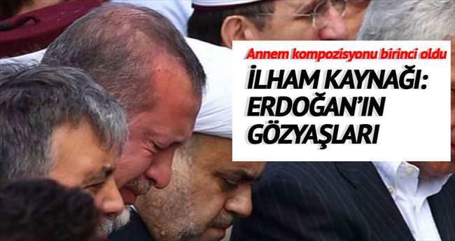 Erdoğan'ın gözyaşları ilham kaynağı oldu