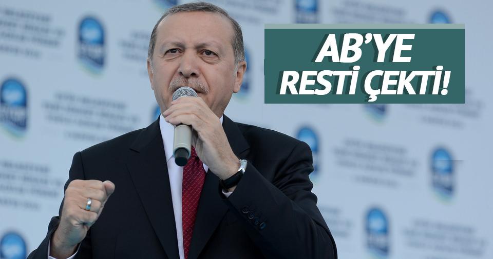 Cumhurbaşkanı Erdoğan AB'ye resti çekti