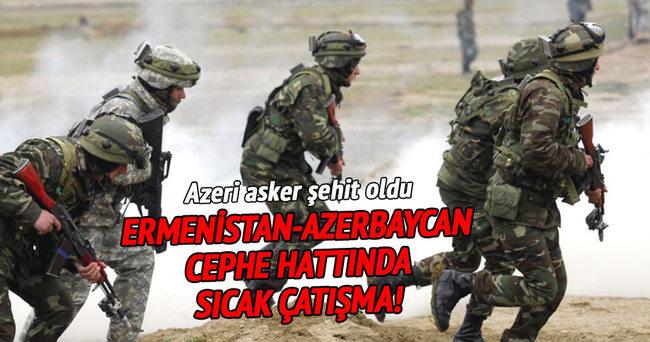 Ermenistan-Azerbaycan cephe hattında sıcak çatışma!