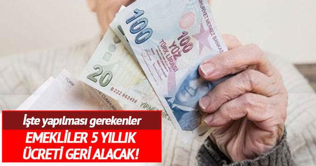 Emekliler 5 yıllık ücreti geri alabilir