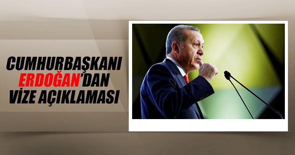 Cumhurbaşkanı Erdoğan'dan vize açıklaması