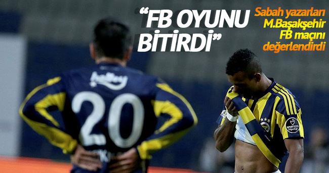 Usta yazarlar M.Başakşehir-Fenerbahçe maçını yorumladı
