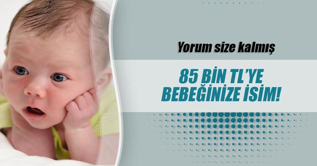 Bebeklerine 85 bin TL'lik isim buluyorlar