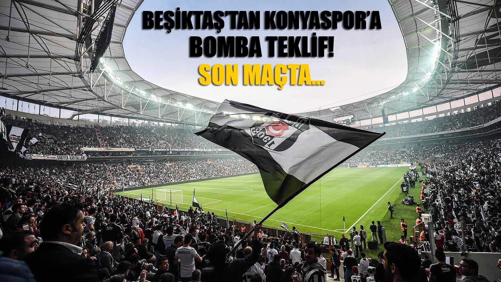 Beşiktaş'tan Konyaspor'a bomba teklif!