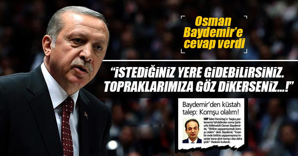 Erdoğan'dan Baydemir'e cevap: İstediğiniz yere gidebilirsiniz
