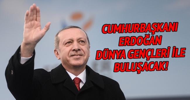 Cumhurbaşkanı Erdoğan, dünya gençleri ile buluşacak!